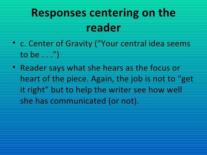 "Responses centering on the reader <ul><li>c. Center of Gravity (""Your central idea seems to be . . ."") </li></ul><ul><li>R..."