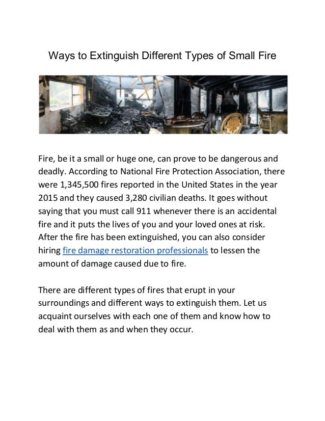 Ways to Extinguish Different Types of Small Fire Fire, be it a small or huge one, can prove to be dangerous and deadly. Ac...