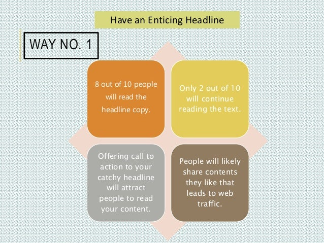 WAY NO. 1 8 out of 10 people will read the headline copy. Only 2 out of 10 will continue reading the text. Offering call t...