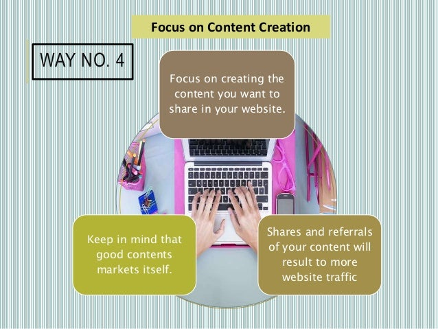 Focus on creating the content you want to share in your website. Shares and referrals of your content will result to more ...