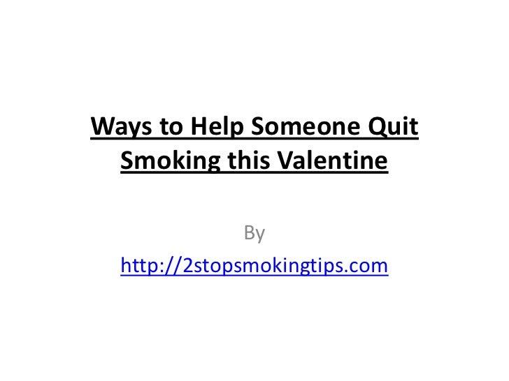 Ways to Help Someone Quit Smoking this Valentine               By  http://2stopsmokingtips.com