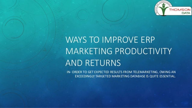 WAYS TO IMPROVE ERP MARKETING PRODUCTIVITY AND RETURNS IN- ORDER TO GET EXPECTED RESULTS FROM TELEMARKETING, OWING AN EXCE...