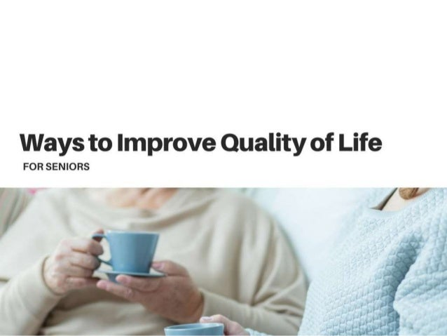 Ways to Improve Quality of Life for Seniors