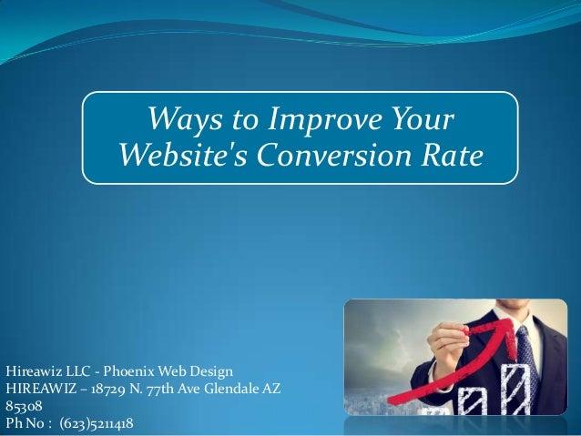 Ways to Improve Your Website's Conversion Rate  Hireawiz LLC - Phoenix Web Design HIREAWIZ – 18729 N. 77th Ave Glendale AZ...
