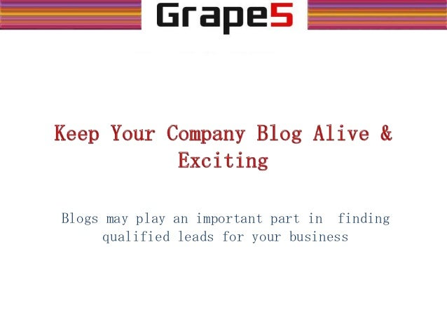 Blogs may play an important part in finding qualified leads for your business