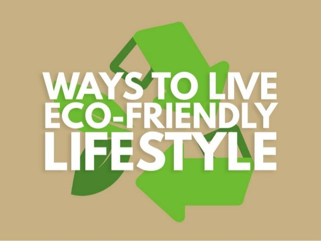 Ways to live an eco friendly lifestyle