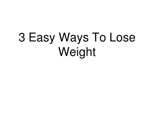 3 Easy Ways To Lose Weight