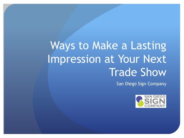 Ways to Make a Lasting Impression at Your Next Trade Show San Diego Sign Company