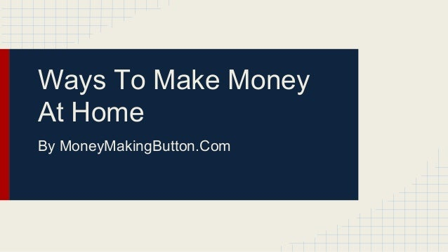 Ways To Make Money At Home By MoneyMakingButton.Com