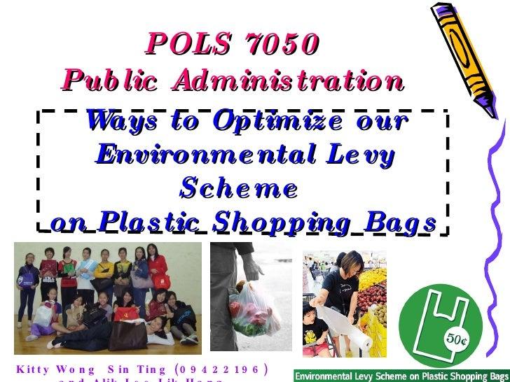 POLS 7050 Public Administration Kitty Wong  Sin Ting (09422196) and Alik Lee Lik Hang (09409424)  Ways to Optimize our Env...