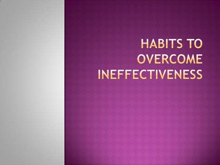 Habits to overcome Ineffectiveness<br />