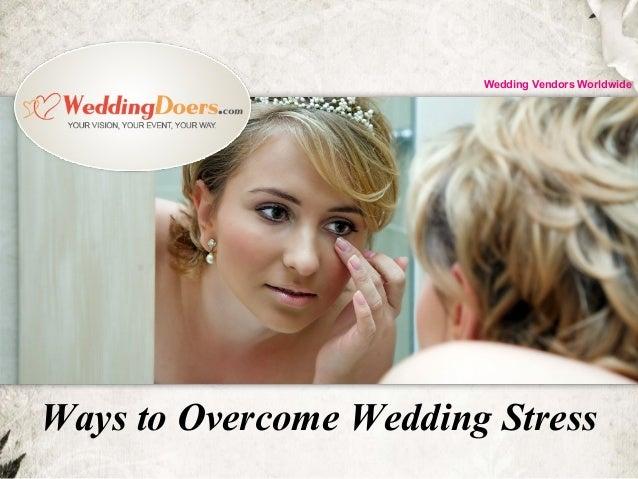 Ways to Overcome Wedding Stress Wedding Vendors Worldwide