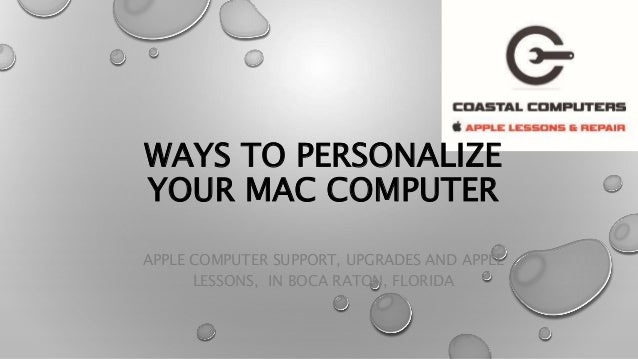 WAYS TO PERSONALIZE YOUR MAC COMPUTER APPLE COMPUTER SUPPORT, UPGRADES AND APPLE LESSONS, IN BOCA RATON, FLORIDA