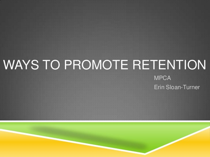WAYS TO PROMOTE RETENTION                  MPCA                  Erin Sloan-Turner