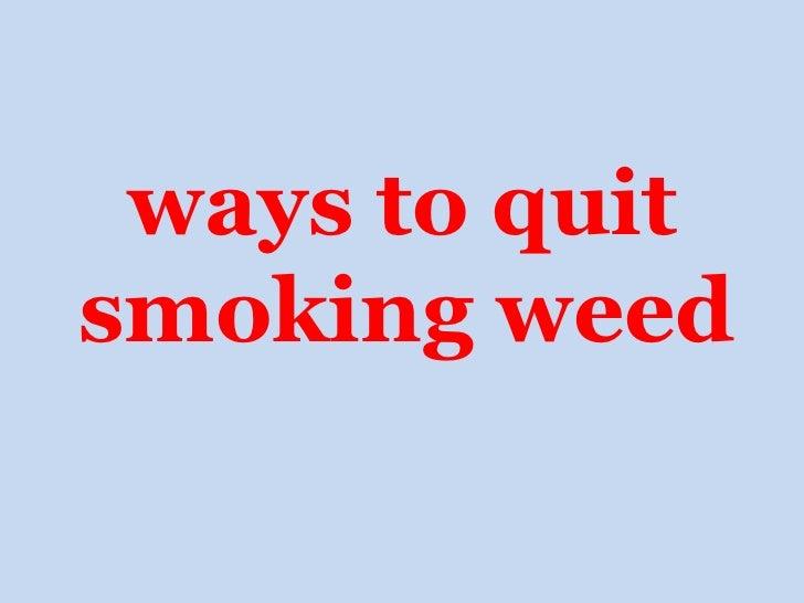 <ul><li>ways to quit smoking weed   </li></ul>