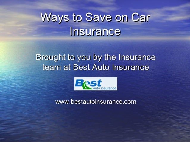 Ways to Save on CarWays to Save on Car InsuranceInsurance Brought to you by the InsuranceBrought to you by the Insurance t...