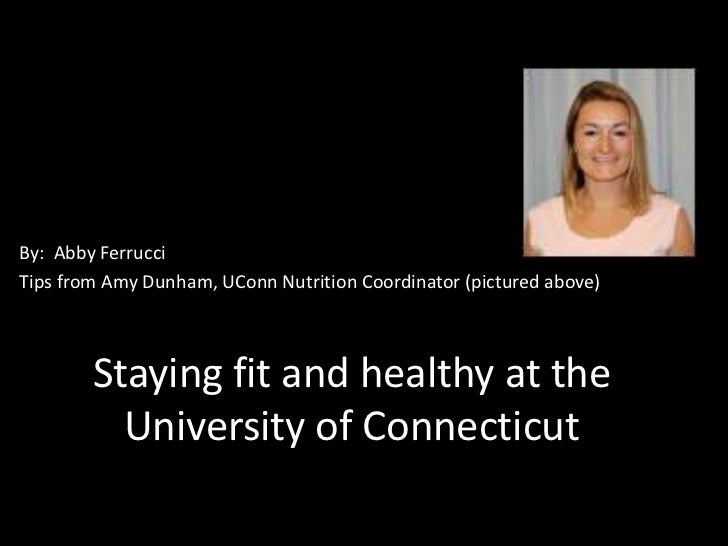By: Abby FerrucciTips from Amy Dunham, UConn Nutrition Coordinator (pictured above)        Staying fit and healthy at the ...
