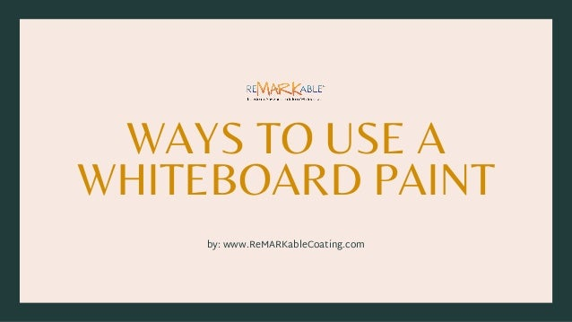 WAYS TO USE A WHITEBOARD PAINT by: www.ReMARKableCoating.com