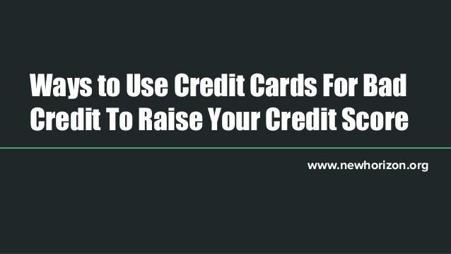 Credit Cards For Bad Credit >> Ways To Use Credit Cards For Bad Credit To Raise Your