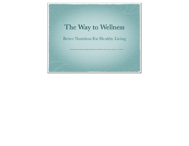 The Way to WellnessBetter Nutrition For Healthy Living   This article is forinformationalpurpose only and not asubstitu...