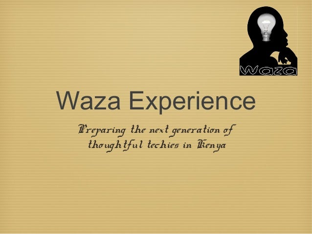 Waza Experience Preparing the next generation of  thoughtful techies in Kenya