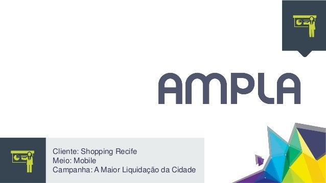 Cliente: Shopping Recife Meio: Mobile Campanha: A Maior Liquidação da Cidade