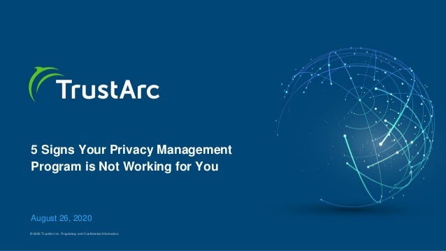 © 2020 TrustArc Inc. Proprietary and Confidential Information. 5 Signs Your Privacy Management Program is Not Working for ...