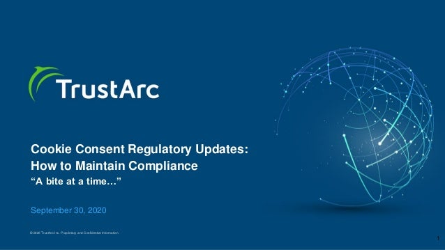 © 2020 TrustArc Inc. Proprietary and Confidential Information. Cookie Consent Regulatory Updates: How to Maintain Complian...