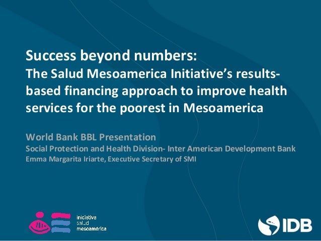 Success beyond numbers: The Salud Mesoamerica Initiative's results- based financing approach to improve health services fo...