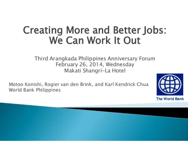 Creating More and Better Jobs: We Can Work It Out Third Arangkada Philippines Anniversary Forum February 26, 2014, Wednesd...