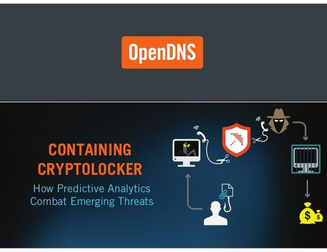 CONTAINING CRYPTOLOCKER How Predictive Analytics Combat Emerging Threats  OpenDNS Confidential