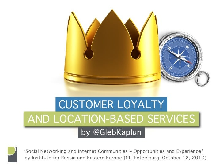 """CUSTOMER LOYALTY  AND LOCATION-BASED SERVICES                         by @GlebKaplun  """"Social Networking and Internet Comm..."""