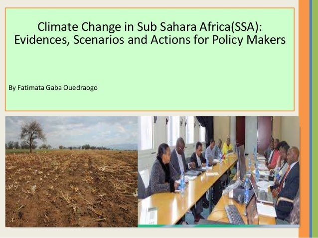 Climate Change in Sub Sahara Africa(SSA): Evidences, Scenarios and Actions for Policy Makers By Fatimata Gaba Ouedraogo