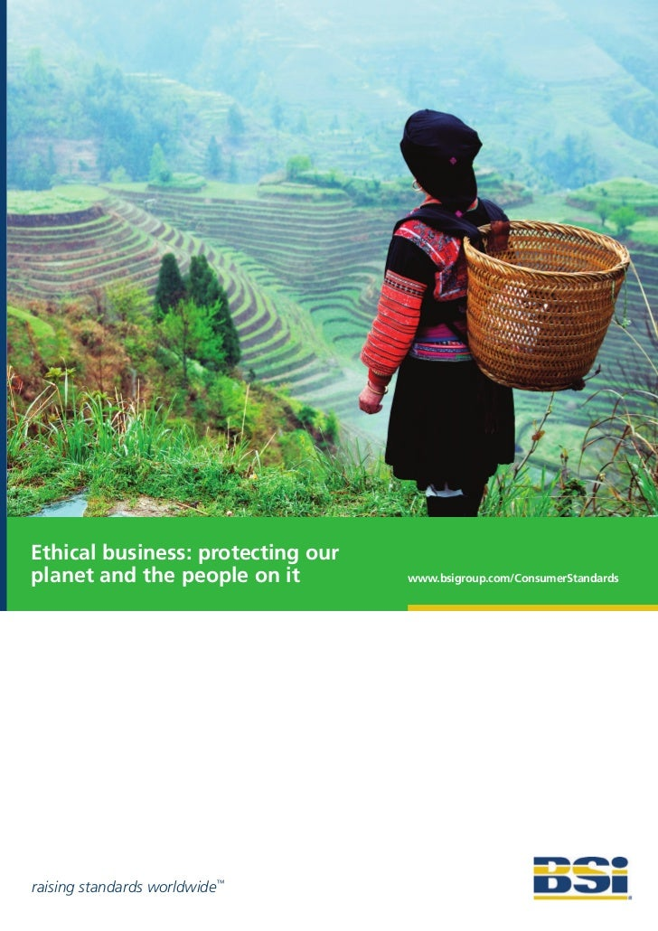 Ethical business: protecting ourplanet and the people on it        www.bsigroup.com/ConsumerStandardsraising standards wor...