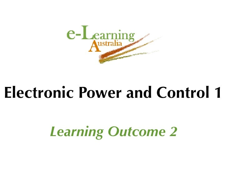 Electronic Power and Control 1        Learning Outcome 2