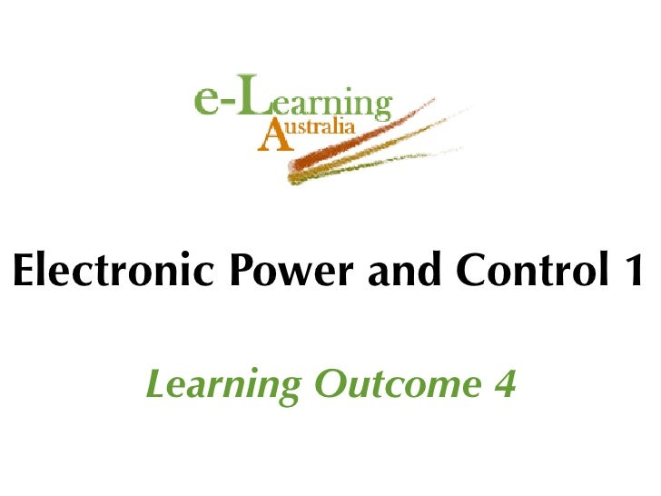 Electronic Power and Control 1        Learning Outcome 4