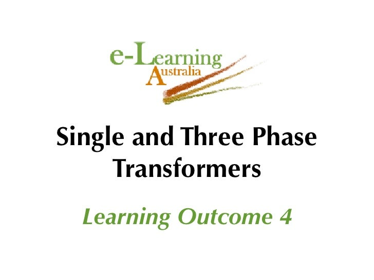 Single and Three Phase      Transformers   Learning Outcome 4