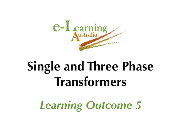Single and Three Phase      Transformers   Learning Outcome 5