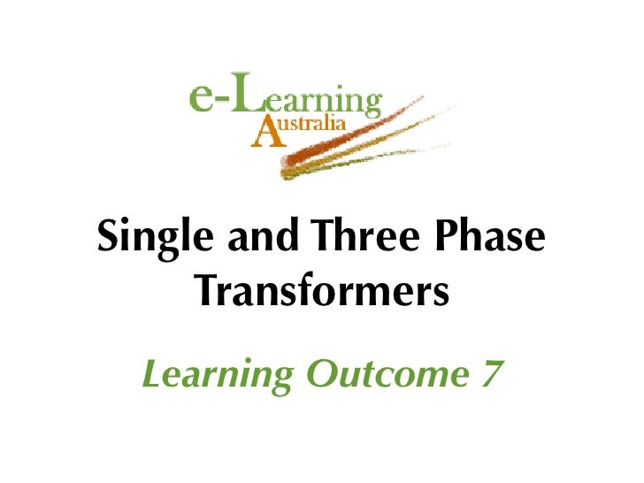 Single and Three Phase      Transformers   Learning Outcome 7