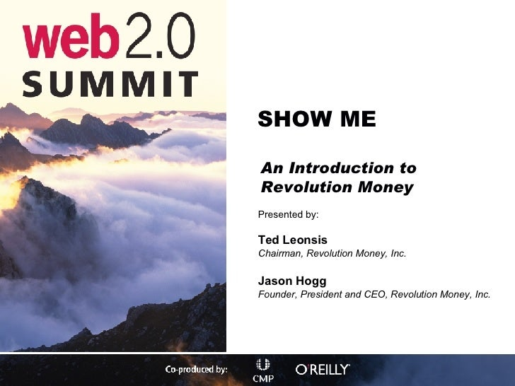 SHOW ME An Introduction to Revolution Money <ul><li>Presented by: </li></ul><ul><li>Ted Leonsis </li></ul><ul><li>Chairman...
