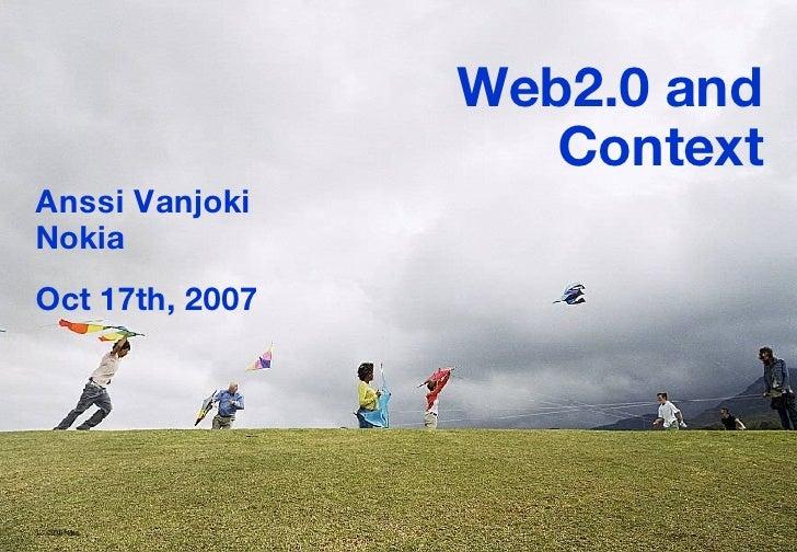 © 2006  Nokia  Web2.0 and Context Anssi Vanjoki Nokia Oct 17th, 2007