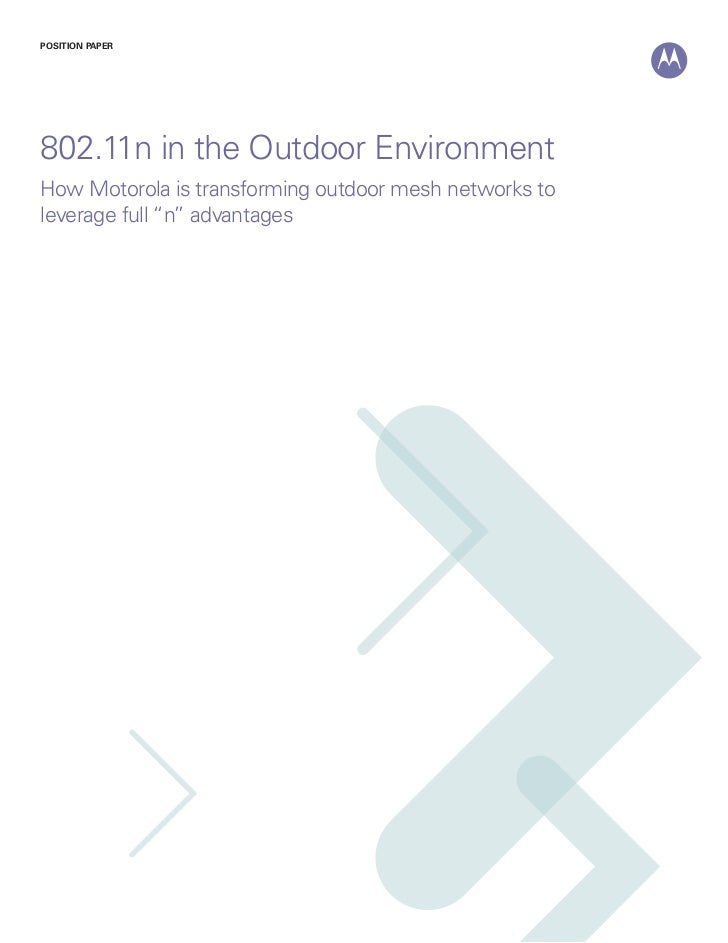 "POSITION PAPER802.11n in the Outdoor EnvironmentHow Motorola is transforming outdoor mesh networks toleverage full ""n"" adv..."