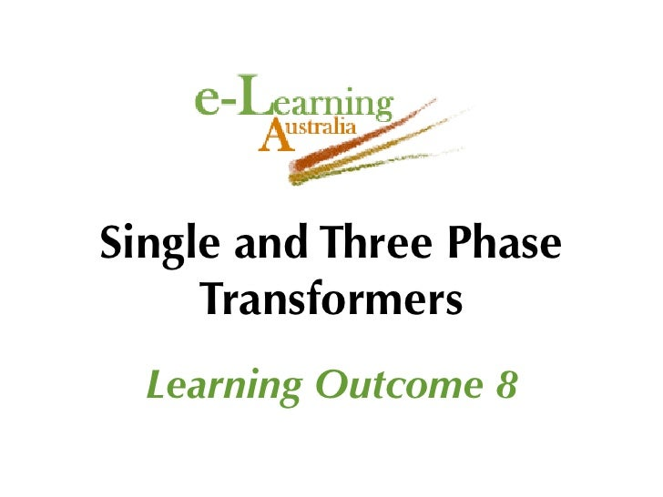 Single and Three Phase      Transformers   Learning Outcome 8