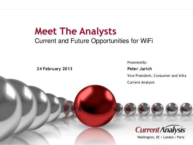 Meet The Analysts  Current and Future Opportunities for WiFi  Presented By:  Peter Jarich  Vice President, Consumer and In...