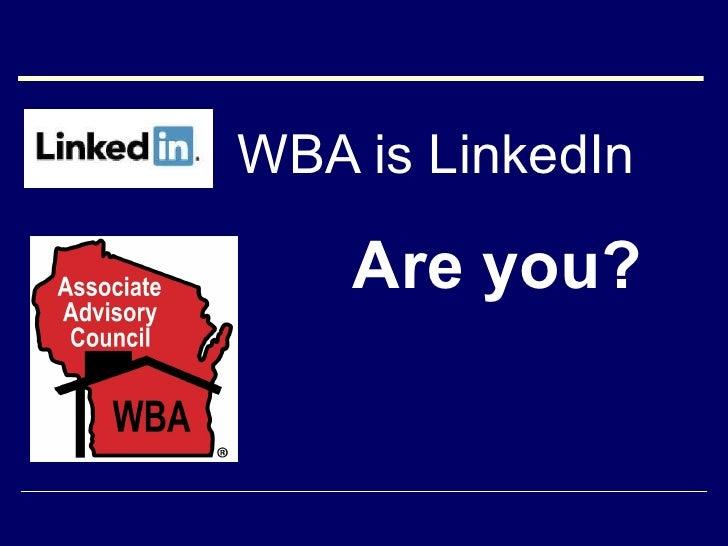 WBA is LinkedIn Are you?