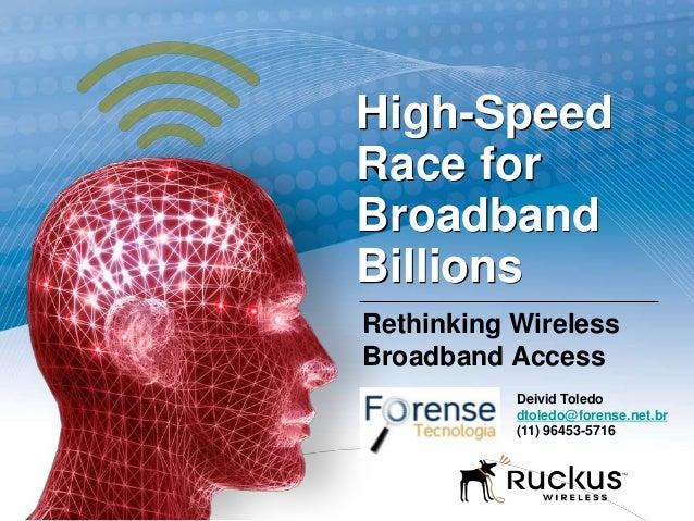 High-SpeedRace forBroadbandBillionsRethinking WirelessBroadband AccessDeivid Toledodtoledo@forense.net.br(11) 96453-5716