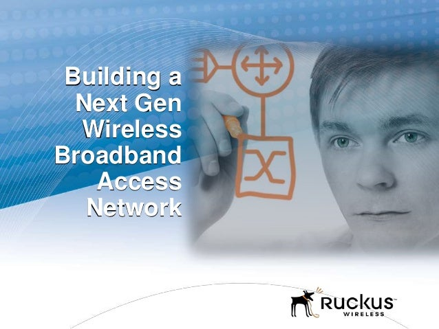 Building aNext GenWirelessBroadbandAccessNetwork