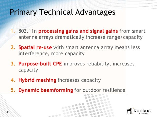 20Primary Technical Advantages1. 802.11n processing gains and signal gains from smartantenna arrays dramatically increase ...