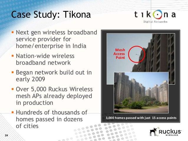 24Case Study: Tikona Next gen wireless broadbandservice provider forhome/enterprise in India Nation-wide wirelessbroadba...