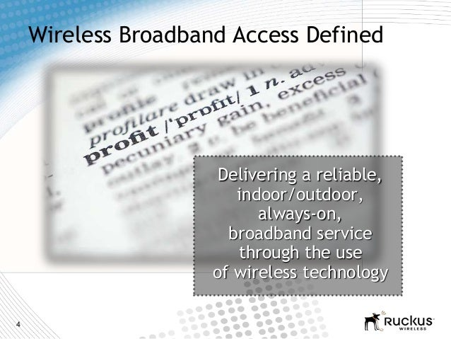 4Wireless Broadband Access DefinedDelivering a reliable,indoor/outdoor,always-on,broadband servicethrough the useof wirele...